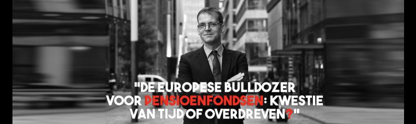 De Europese bulldozer voor pensioenfondsen: kwestie van tijd of overdreven?