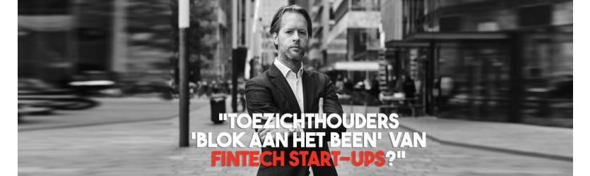 """""""Toezichthouders 'blok aan het been' van Fintech start-ups?"""""""